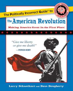 The Politically Incorrect Guide to the American Revolution de Larry Schweikart