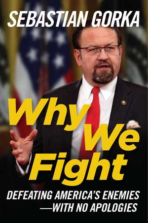 Why We Fight: Defeating America's Enemies - With No Apologies de Sebastian Gorka