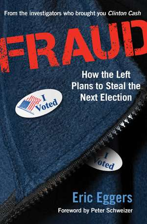 Fraud: How the Left Plans to Steal the Next Election de Eric Eggers