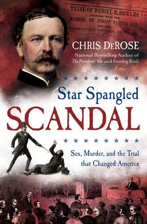 Star Spangled Scandal: Sex, Murder, and the Trial that Changed America de Chris DeRose