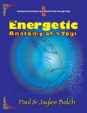 The Energetic Anatomy of a Yogi de Paul G. Balch