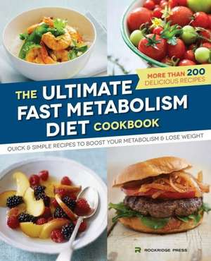 Ultimate Fast Metabolism Diet Cookbook:  Quick and Simple Recipes to Boost Your Metabolism and Lose Weight de Rockridge Press
