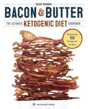 Bacon & Butter:  The Ultimate Ketogenic Diet Cookbook de Celby Richoux