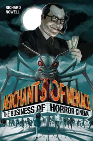 Merchants of Menace: The Business of Horror Cinema de Dr. Richard Nowell