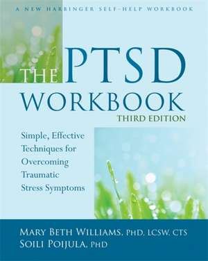 The PTSD Workbook:  Simple, Effective Techniques for Overcoming Traumatic Stress Symptoms de Mary Beth Williams