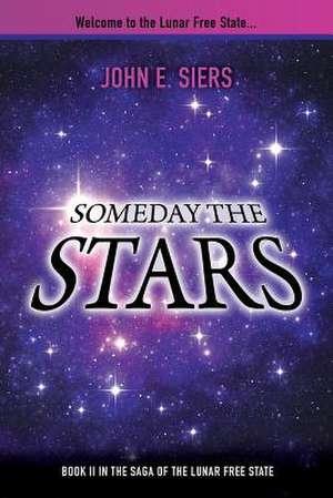 Someday the Stars:  Book II in the Saga of the Lunar Free State de John E. Siers