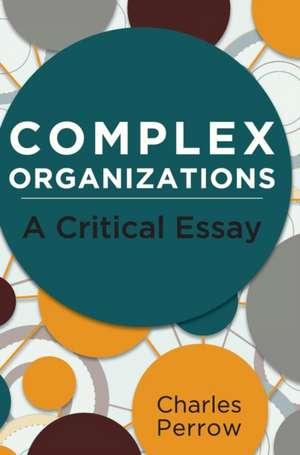 Complex Organizations:  A Critical Essay de Charles Perrow