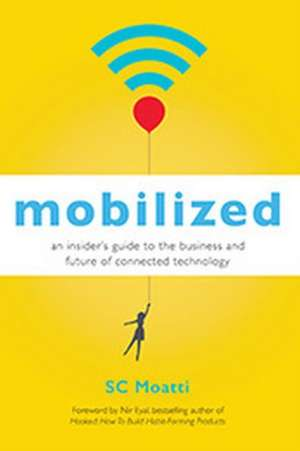 Mobilized: An Insiders Guide to the Business and Future of Connected Technology