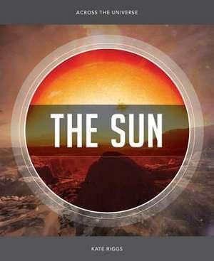 Across the Universe:  The Sun de Kate Riggs