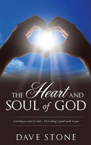The Heart and Soul of God de Dave Stone