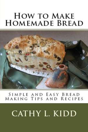 How to Make Homemade Bread de Cathy Kidd