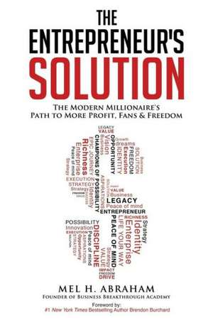 The Entrepreneur's Solution:  The Modern Millionaire's Path to More Profit, Fans & Freedom de Mel H. Abraham