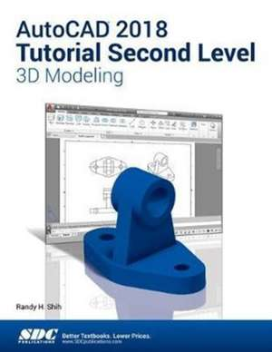 AutoCAD 2018 Tutorial Second Level 3D Modeling de Randy Shih