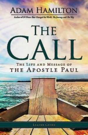 The Call Leader Guide:  The Life and Message of the Apostle Paul de Adam Hamilton