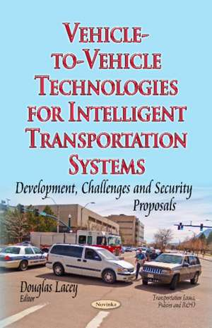 Vehicle-to-Vehicle Technologies for Intelligent Transportation Systems de Douglas Lacey