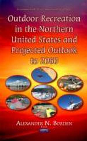 Outdoor Recreation in the Northern United States & Projected Outlook to 2060 de Alexander N. Borden