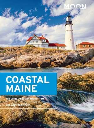 Moon Coastal Maine: Including Acadia National Park de Hilary Nangle
