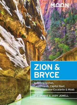 Moon Zion & Bryce: Including Arches, Canyonlands, Capitol Reef, Grand Staircase-Escalante & Moab de W. C. McRae