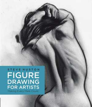 Figure Drawing for Artists:  Making Every Mark Count de Steve Huston