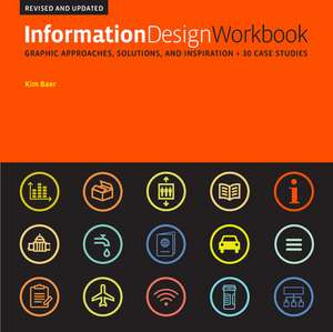 Information Design Workbook, Revised and Updated: Graphic Approaches, Solutions, and Inspiration de Kim Baer