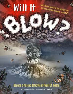 Will It Blow?: Become a Volcano Detective at Mount St. Helens de Elizabeth Rusch