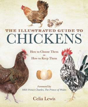 The Illustrated Guide to Chickens:  How to Choose Them, How to Keep Them de Celia Lewis