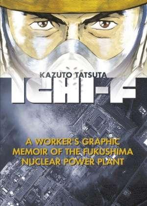 Ichi-f: A Worker's Graphic Memoir of the Fukushima Nuclear Power Plant de Kazuto Tatsuta