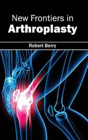 New Frontiers in Arthroplasty de Robert Berry