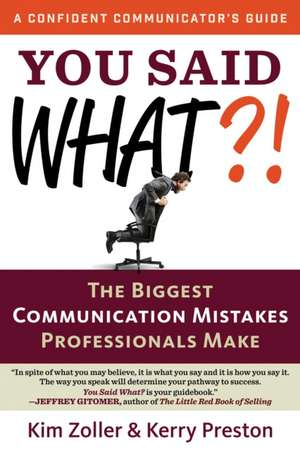 You Said What?!:  The Biggest Communication Mistakes Professionals Make de Kim Zoller