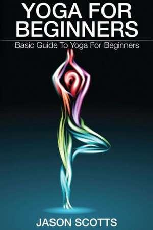 Yoga for Beginners de Jason Scotts