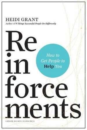 Reinforcements: How to Get People to Help You de Halvorson, Heidi Grant-