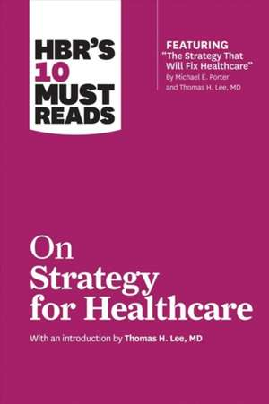 HBR's 10 Must Reads on Strategy for Healthcare de Harvard Business Review