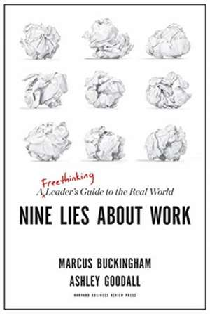Nine Lies about Work: A Freethinking Leader's Guide to the Real World de Ashley Goodall