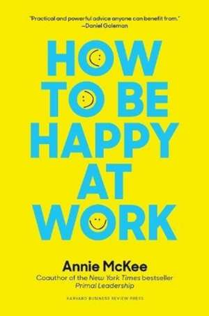 How to Be Happy at Work de Annie McKee