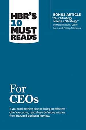 """Hbr's 10 Must Reads for Ceos (with Bonus Article """"your Strategy Needs a Strategy"""" by Martin Reeves, Claire Love, and Philipp Tillmanns) de Harvard Business Review"""