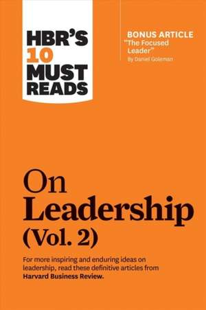 "HBR's 10 Must Reads on Leadership, Vol. 2 (with Bonus Article ""the Focused Leader"" by Daniel Goleman) de Harvard Business Review"