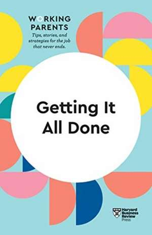 Getting It All Done (HBR Working Parents Series) de Harvard Business Review
