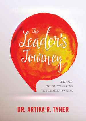 The Leader's Journey:  A Guide to Discovering the Leader Within de Artika R. Tyner