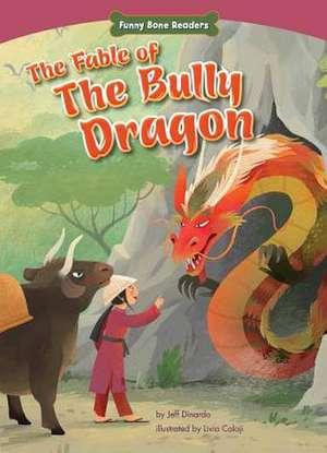 The Fable of the Bully Dragon:  Facing Your Fears de Jeff Dinardo