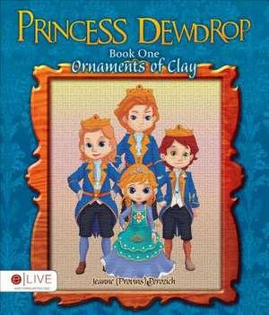 Princess Dewdrop:  Ornaments of Clay de Jeanne Perozich