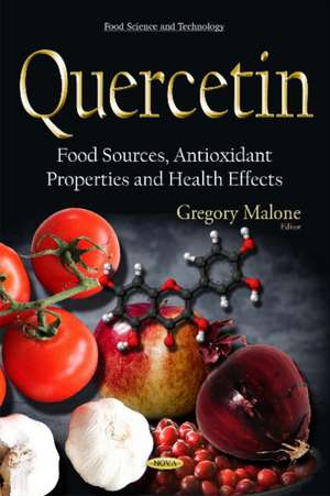 Quercetin: Food Sources, Antioxidant Properties & Health Effects de Gregory Malone