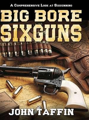 Big Bore Sixguns de John Taffin
