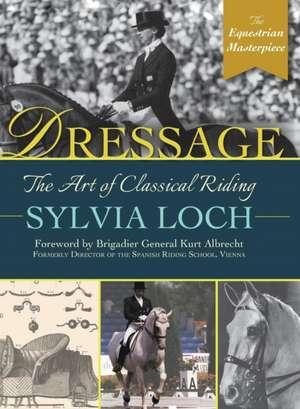 Dressage: The Art of Classical Riding de Sylvia Loch