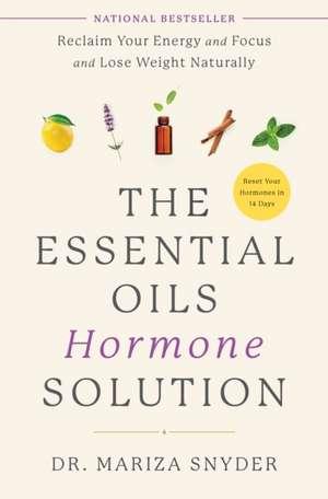 The Essential Oils Hormone Solution de Dr. Mariza Snyder