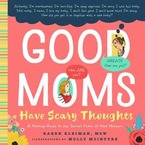 Good Moms Have Scary Thoughts: A Healing Guide to the Secret Fears of New Mothers de Karen Kleiman