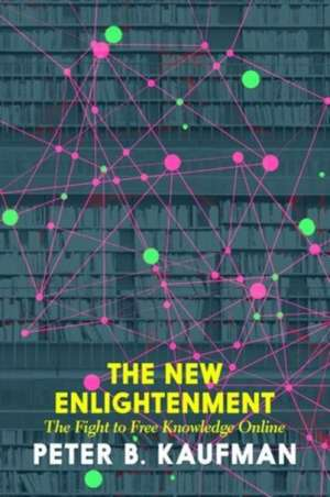 The New Enlightenment And The Fight To Free Knowledge de Peter B. Kaufman