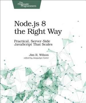 Node.js 8 the Right Way de Jim Wilson