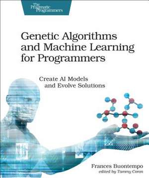 Genetic Algorithms and Machine Learning for Programmers de Frances Buontempo