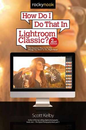 How Do I Do That in Lightroom Classic? de Scott Kelby