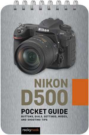 Nikon D500: Pocket Guide de Rocky Nook